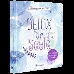 100 Wege zur Achtsamkeit: Detox für die Seele